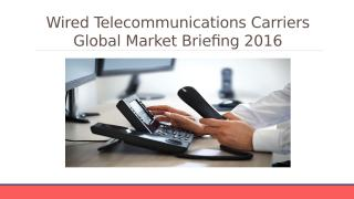 Wired telecommunications Global Market Briefing 2016 - Segmentation.pptx