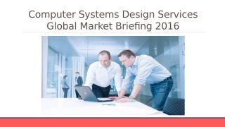 Computer Systems Design Services Global Market Briefing 2016 - Scope.pptx