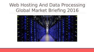 Web Hosting And Data Processing Global Market Briefing 2016 - Table Of Content.pptx