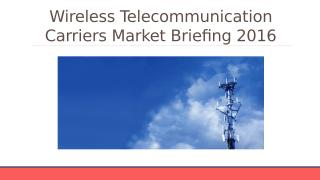 Wireless Telecommunication Carriers Global Market Briefing Outlook 2016.pptx