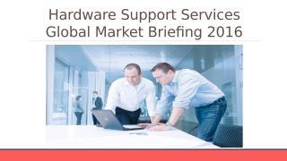Hardware Support Services Global Market Briefing 2016.pptx