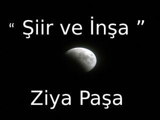 şiir ve inşa makalesi - ziya paşa.pptx