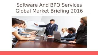 Software And BPO Services Global Market Briefing 2016.pptx