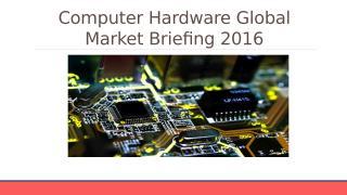 Computer Hardware Global Market Briefing 2016 - Scope.pptx