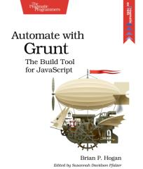 Automate with Grunt, The Build Tool for JavaScript (2014).pdf
