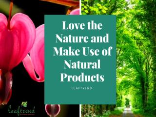 Love the Nature and Make Use of Natural Products.pptx